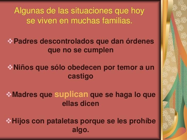 Algunas de las situaciones que hoy     se viven en muchas familias.Padres descontrolados que dan órdenes          que no ...