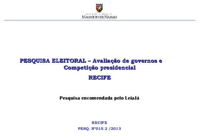 PESQUISA ELEITORAL – Avaliação de governos e            Competição presidencial                       RECIFE            Pe...