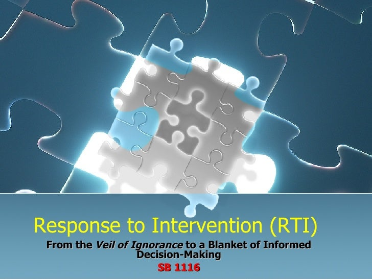 Response to Intervention (RTI) From the  Veil of Ignorance  to a Blanket of Informed Decision-Making SB 1116