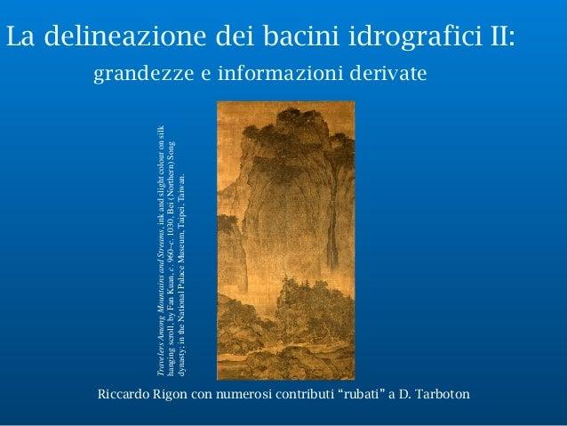 """La delineazione dei bacini idrografici II: grandezze e informazioni derivate Riccardo Rigon con numerosi contributi """"rubat..."""