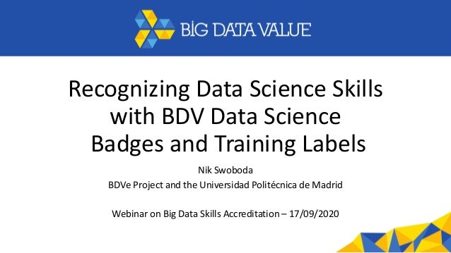 Recognizing Data Science Skills with BDV Data Science Badges and Training Labels Nik Swoboda BDVe Project and the Universi...