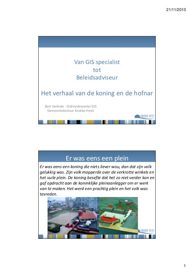 21/11/2013  Van GIS specialist tot Beleidsadviseur  Het verhaal van de koning en de hofnar Bart Verlinde - Stafmedewerker ...