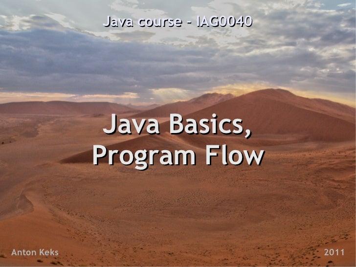Java course - IAG0040              Java Basics,             Program FlowAnton Keks                           2011