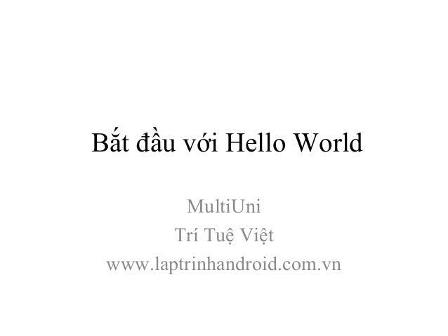 Bắt đầu với Hello World         MultiUni        Trí Tuệ Việt www.laptrinhandroid.com.vn