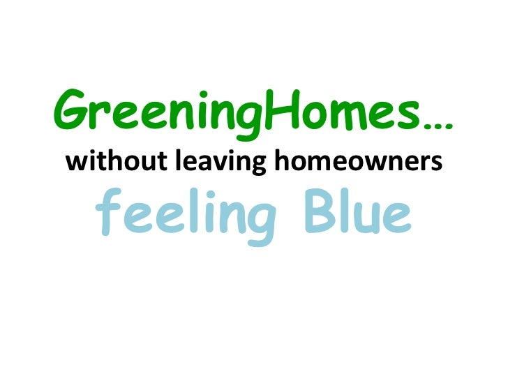GreeningHomes…without leaving homeowners  feeling Blue