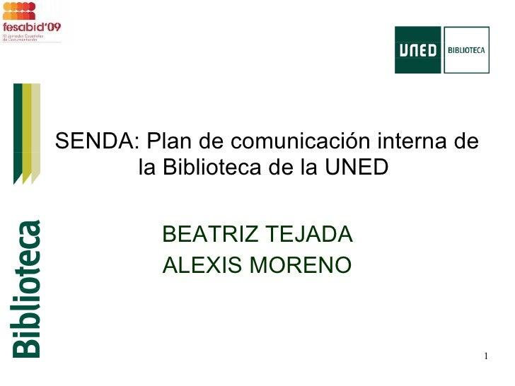 SENDA: Plan de comunicación interna de la Biblioteca de la UNED  BEATRIZ TEJADA ALEXIS MORENO