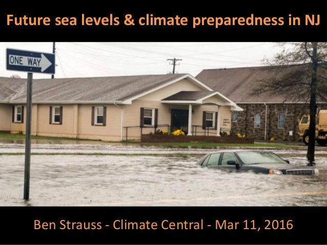 Future sea levels & climate preparedness in NJ Ben Strauss - Climate Central - Mar 11, 2016