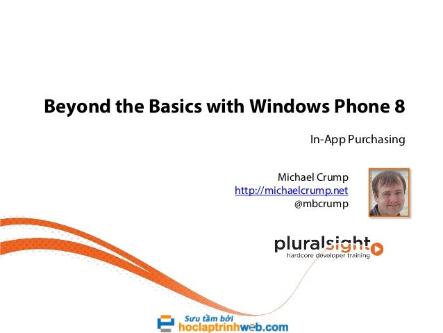 Beyond the Basics with Windows Phone 8 In-App Purchasing Michael Crump http://michaelcrump.net @mbcrump