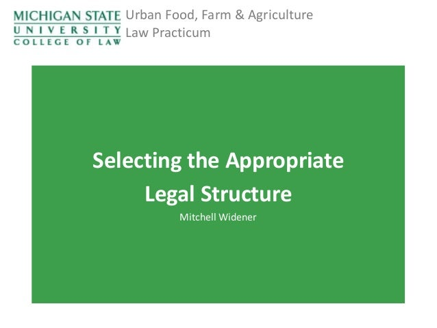 Urban Food, Farm & Agriculture Law Practicum  Selecting the Appropriate Legal Structure Mitchell Widener