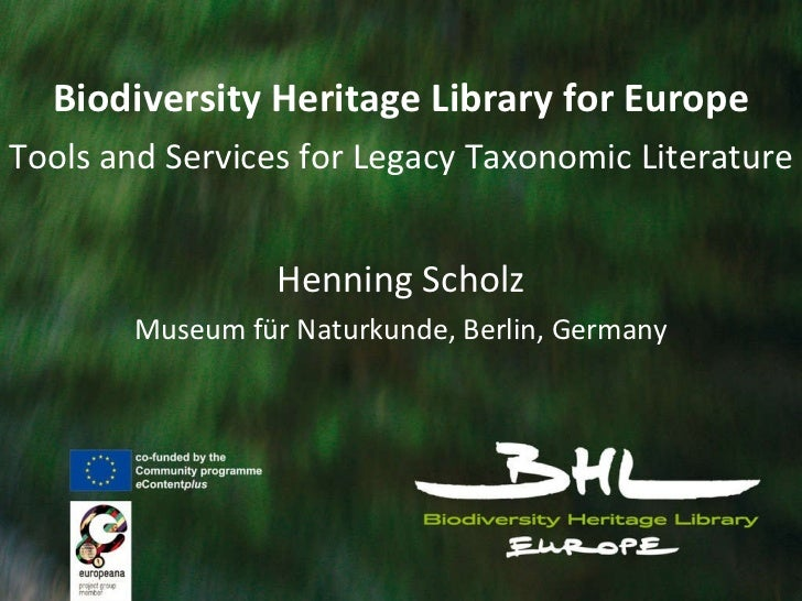 Biodiversity Heritage Library for Europe Tools and Services for Legacy Taxonomic Literature Henning Scholz Museum für Natu...