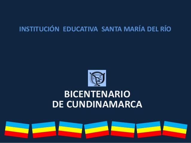 BICENTENARIODE CUNDINAMARCAINSTITUCIÓN EDUCATIVA SANTA MARÍA DEL RÍO