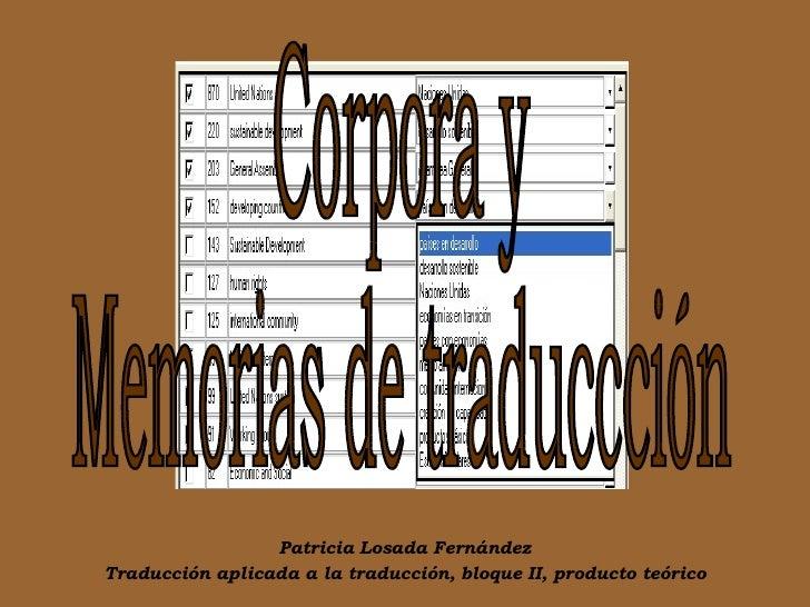 Patricia Losada Fern ández Traducción aplicada a la traducción, bloque II, producto teórico Corpora y  Memorias de traducc...
