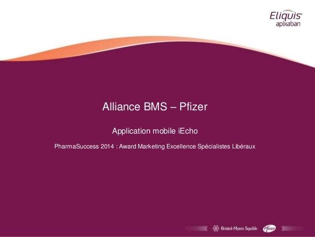 Alliance BMS – Pfizer Application mobile iEcho PharmaSuccess 2014 : Award Marketing Excellence Spécialistes Libéraux