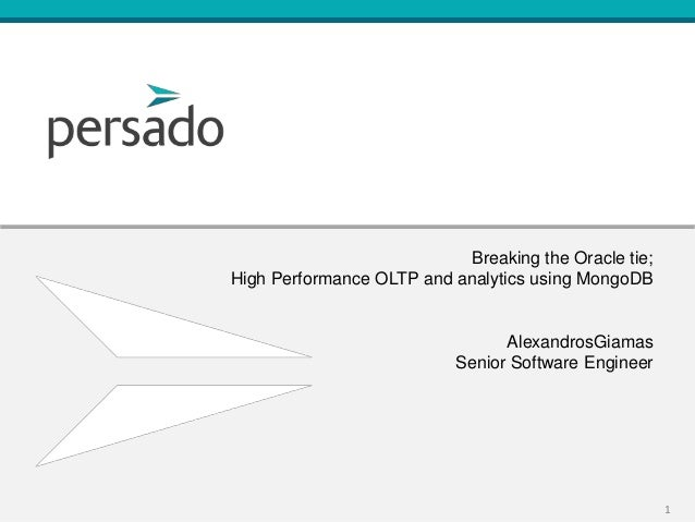 Breaking the Oracle tie;High Performance OLTP and analytics using MongoDB                                 AlexandrosGiamas...