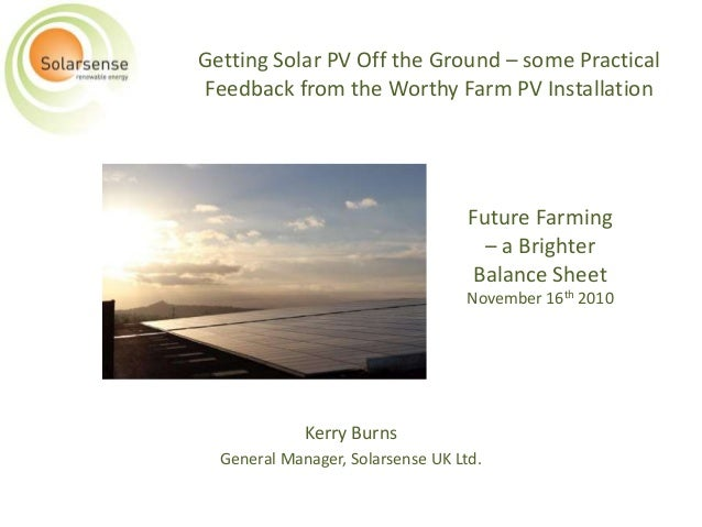 Future Farming – a Brighter Balance Sheet November 16th 2010 Kerry Burns General Manager, Solarsense UK Ltd. Getting Solar...