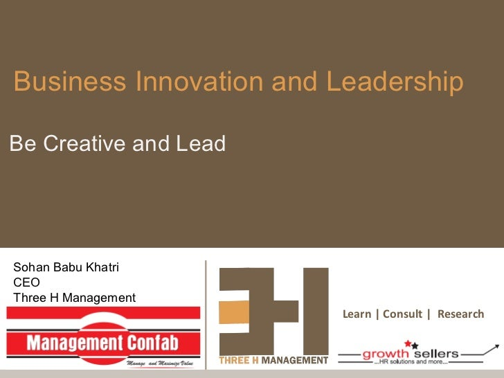 Business Innovation and LeadershipBe Creative and LeadSohan Babu KhatriCEOThree H Management                        Learn ...