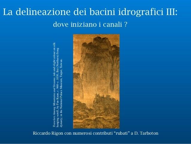"""La delineazione dei bacini idrografici III: dove iniziano i canali ? Riccardo Rigon con numerosi contributi """"rubati"""" a D. ..."""