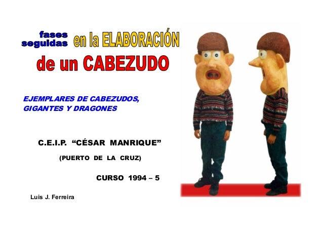 """EJEMPLARES DE CABEZUDOS,GIGANTES Y DRAGONES   C.E.I.P. """"CÉSAR MANRIQUE""""           (PUERTO DE LA CRUZ)                    C..."""