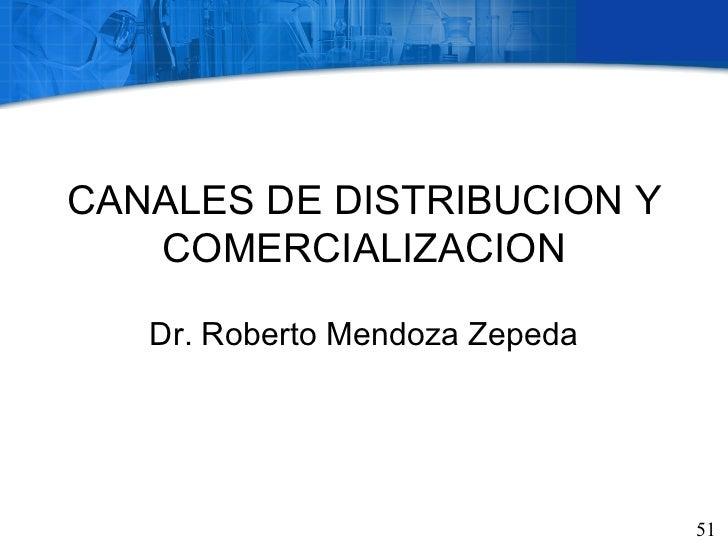 CANALES DE DISTRIBUCION Y   COMERCIALIZACION   Dr. Roberto Mendoza Zepeda                                51