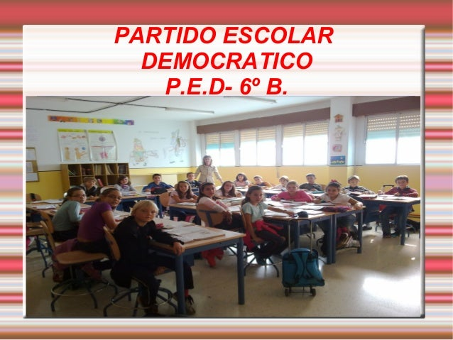 PARTIDO ESCOLAR DEMOCRATICO P.E.D- 6º B.