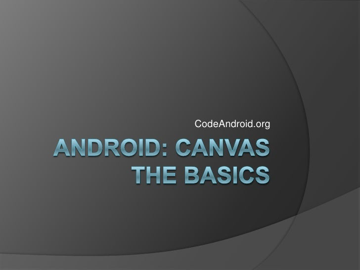 Android: Canvas      The Basics<br />CodeAndroid.org<br />