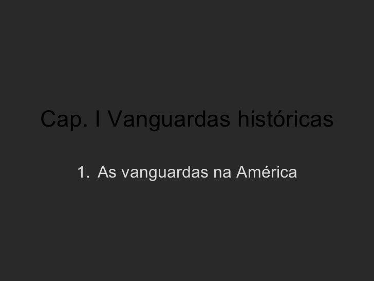 Cap. I Vanguardas históricas   1. As vanguardas na América