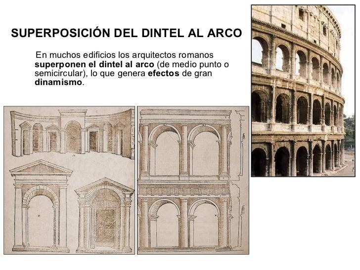<ul><li>SUPERPOSICIÓN DEL DINTEL AL ARCO   </li></ul><ul><li>En muchos edificios los arquitectos romanos  superponen el di...