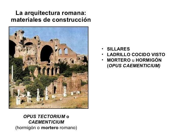 La arquitectura romana: materiales de construcción OPUS TECTORIUM  o CAEMENTICIUM (hormigón o  mortero  romano) <ul><li>SI...