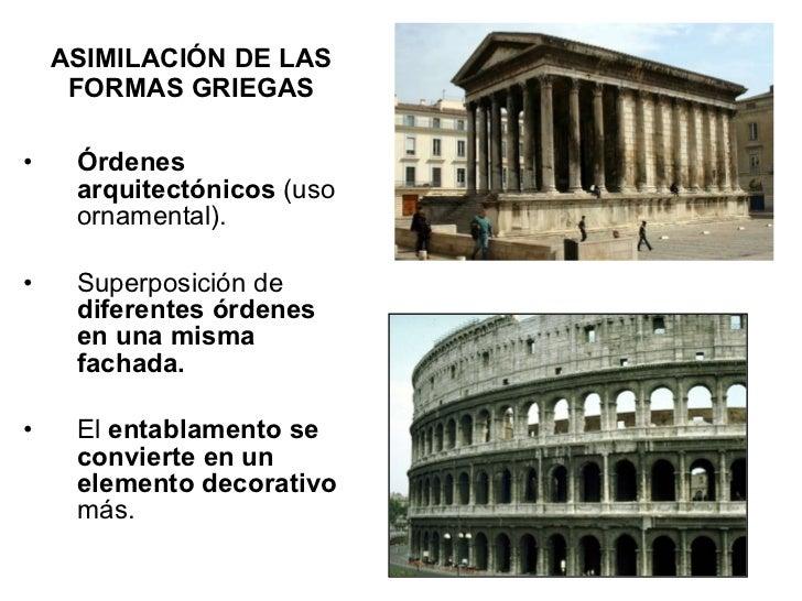 ASIMILACIÓN DE LAS FORMAS GRIEGAS <ul><li>Órdenes arquitectónicos  (uso ornamental).  </li></ul><ul><li>Superposición de  ...