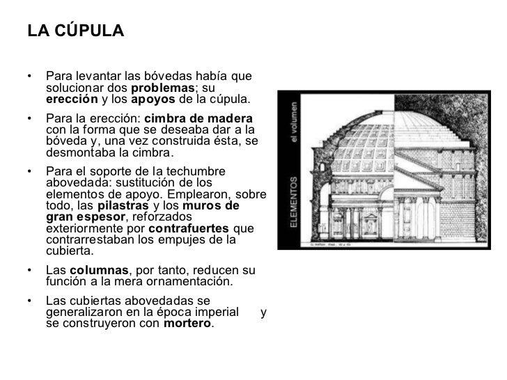 <ul><li>LA CÚPULA </li></ul><ul><li>Para levantar las bóvedas había que solucionar dos  problemas ; su  erección  y los  a...