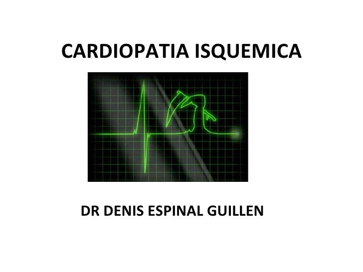 CARDIOPATIA ISQUEMICA DR DENIS ESPINAL GUILLEN