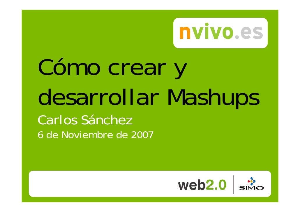 Cómo crear y desarrollar Mashups Carlos Sánchez 6 de Noviembre de 2007