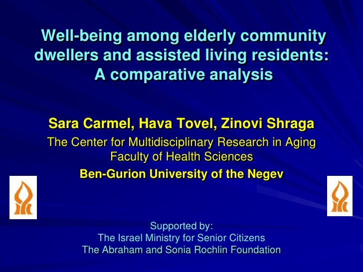 Well-being among elderly communitydwellers and assisted living residents:        A comparative analysis Sara Carmel, Hava ...