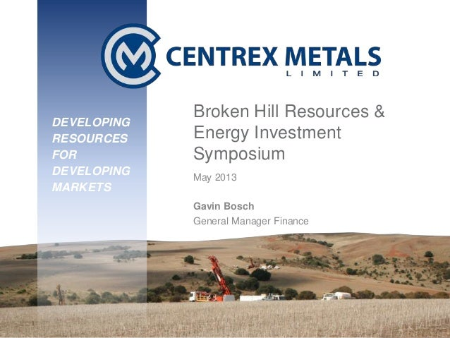 DEVELOPING RESOURCES FOR DEVELOPING MARKETSDEVELOPINGRESOURCESFORDEVELOPINGMARKETSBroken Hill Resources &Energy Investment...