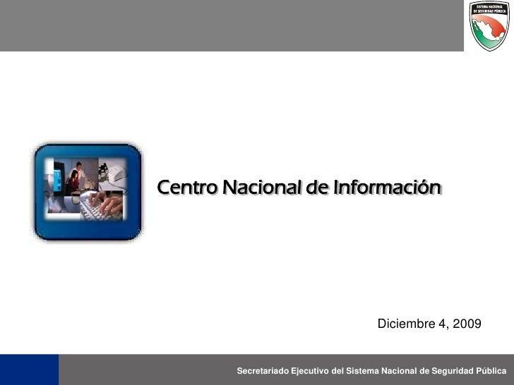 Centro Nacional de Información                                              Diciembre 4, 2009           Secretariado Ejecu...