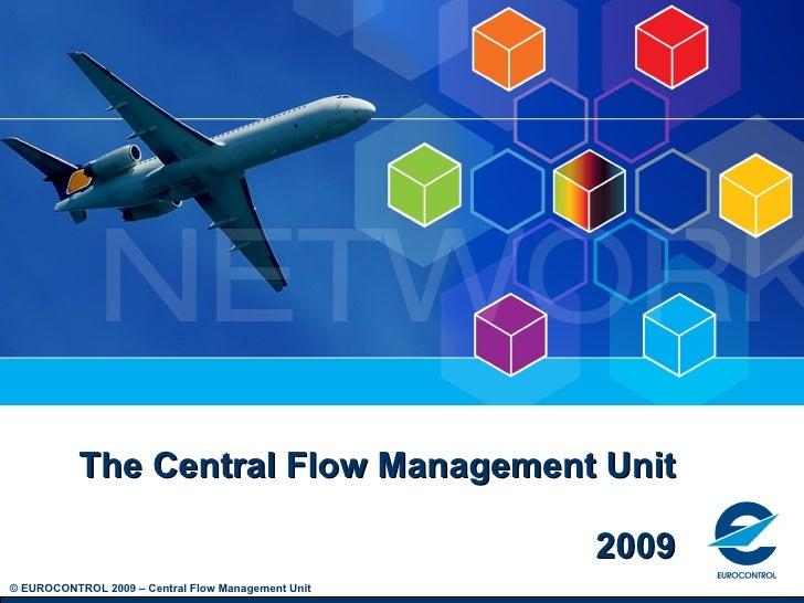 The Central Flow Management Unit                                                      2009 © EUROCONTROL 2009 – Central Fl...