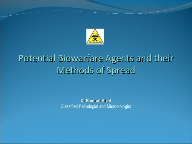 Potential Biowarfare Agents and their         Methods of Spread                      Dr Kamran Afzal          Classified P...