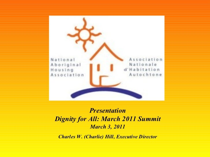 Presentation Dignity for All: March 2011 Summit March 3, 2011 Charles W. (Charlie) Hill, Executive Director