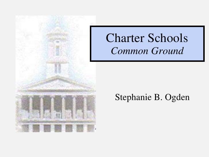 Charter Schools Common Ground Stephanie B. Ogden