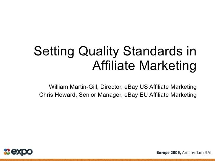 Setting Quality Standards in Affiliate Marketing William Martin-Gill, Director, eBay US Affiliate Marketing Chris Howard, ...