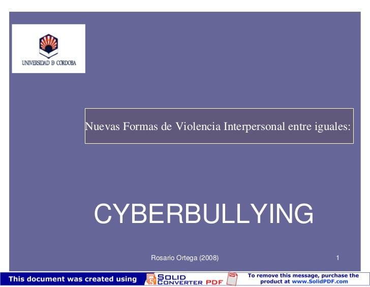 Nuevas Formas de Violencia Interpersonal entre iguales: CYBERBULLYING             Rosario Ortega (2008)                 1