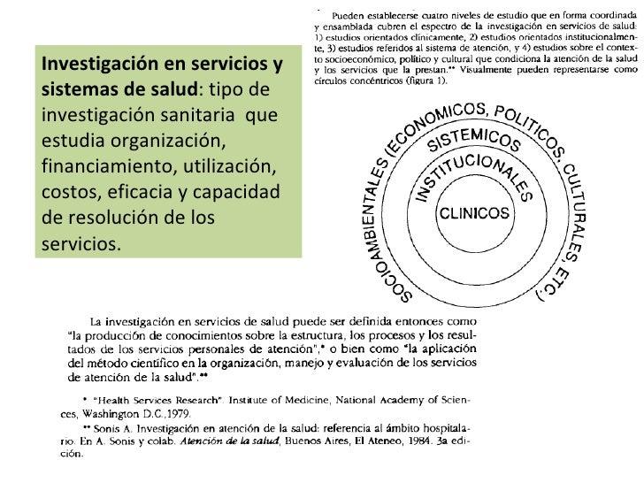 Investigación en servicios y sistemas de salud : tipo de investigación sanitaria  que  estudia organización, financiamient...