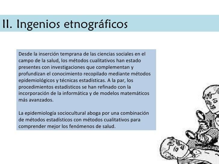 II. Ingenios etnográficos Desde la inserción temprana de las ciencias sociales en el campo de la salud, los métodos cualit...