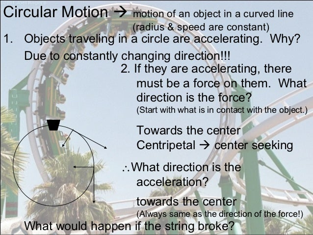 Circular Motion  motion of an object in a curved line                        (radius & speed are constant)1. Objects trav...