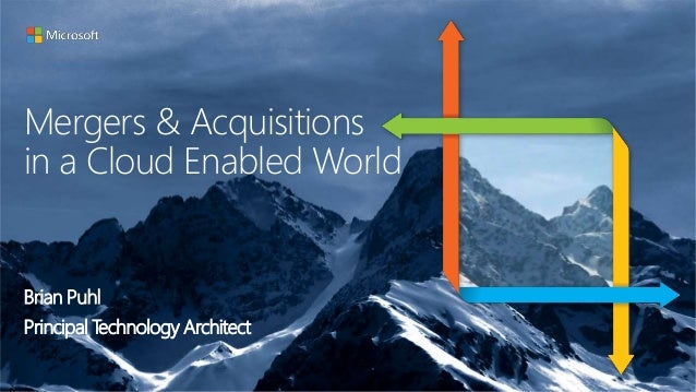 Mergers & Acquisitions in a Cloud Enabled World Brian Puhl Principal Technology Architect