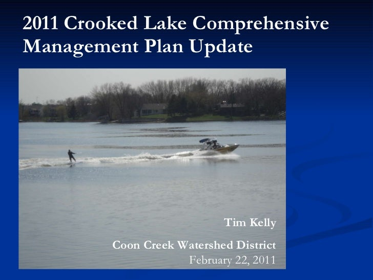 2011 Crooked Lake Comprehensive Management Plan Update  Tim Kelly Coon Creek Watershed District  February 22, 2011