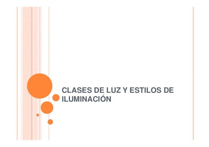 CLASES DE LUZ Y ESTILOS DE ILUMINACIÓN