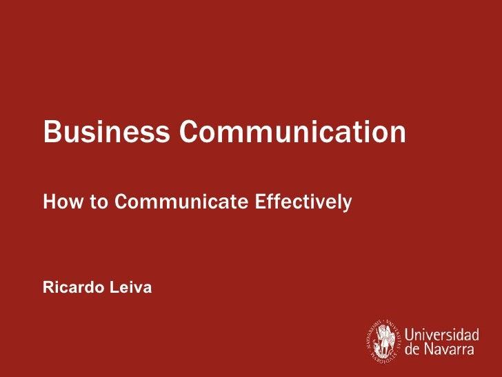 Business Communication How to Communicate Effectively Ricardo Leiva