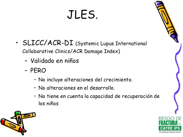 <ul><li>SLICC/ACR-DI  (Systemic Lupus International Collaborative Clinics/ACR Damage Index) </li></ul><ul><ul><li>Validado...