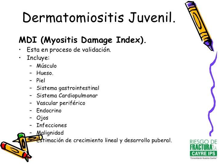 <ul><li>MDI (Myositis Damage Index). </li></ul><ul><li>Esta en proceso de validación. </li></ul><ul><li>Incluye: </li></ul...